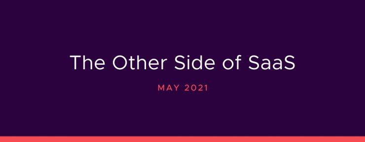 The Other Side of Saas May 2021