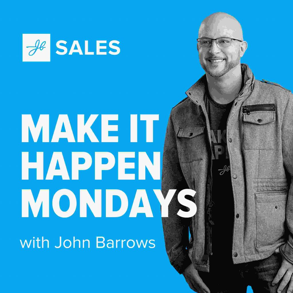 Top Sales Training Podcasts - Make It  Happen Modays with John Barrows