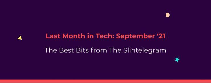 Last Month in Tech - September '21